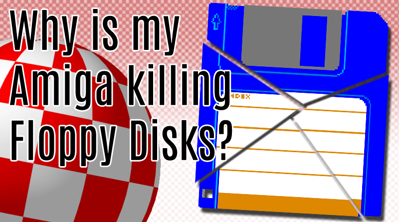 Why is my Amiga Killing Floppy Disks